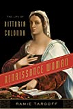 img - for Renaissance Woman: The Life of Vittoria Colonna book / textbook / text book