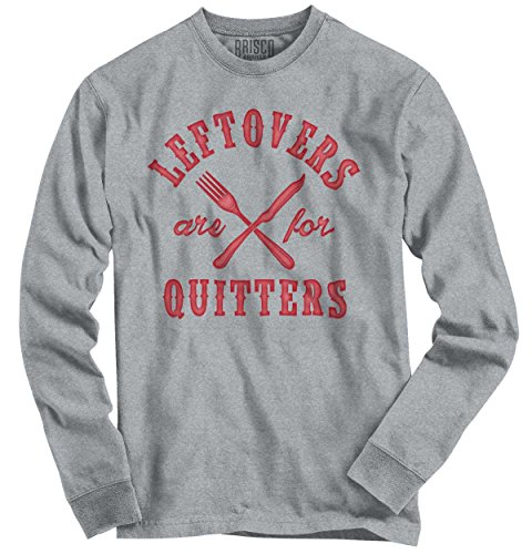 Brisco Brands Leftovers Are For Quitters Holiday Thanksgiving Food Funny Long Sleeve Tee