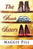 The Sleuth Sisters: A Sleuth Sisters Mystery (Sleuth Sisters Mysteries) (Volume 1) by  Maggie Pill in stock, buy online here