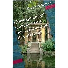 L'enseignement dans le chaos des réformes et des attentes (Enseigner les mathématiques t. 2) (French Edition)