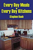 Every Day Meals in Every Day Kitchens, Stephen Rash, 1420891340