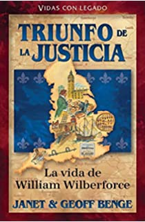 William Wilberforce (Spanish Edition) Triunfo de la justicia: La vida de William Wilberforce