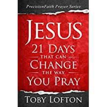 Jesus: 21 Days That Can Change the Way You Pray (PrecisionFaith Prayer Series)