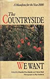 img - for The Countryside We Want: A Manifesto for the Year 2000 book / textbook / text book