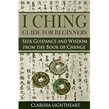 I Ching Guide for Beginners: Seek Guidance and Wisdom from the Book of Change
