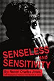 Senseless and Sensitivity, Robert Jones and Robert Charles Jones, 0595326234