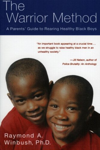 The Warrior Method: A Parents' Guide to Rearing Healthy Black Boys