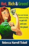 Hot, Rich and Green!, Rebecca Harrell Tickell, 0615342434