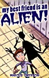 My Best Friend is an Alien! (an exciting thriller for children ages 9-12)