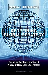 Redefining Global Strategy: Crossing Borders in A World Where Differences Still Matter by Pankaj Ghemawat (1-Oct-2007) Hardcover
