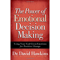 The Power of Emotional Decision Making: Using Your God-Given Emotions for Positive Change