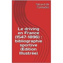 Le driving en France (1547-1896) : bibliographie sportive (Edition Illustrée) (French Edition)