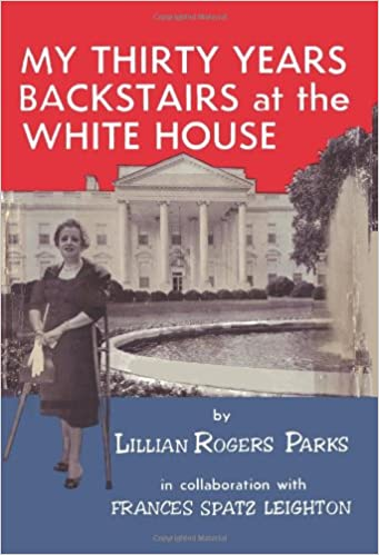 Amazon.com: My Thirty Years Backstairs At The White House (9780923891961):  Lillian Rogers Parks, Frances Spatz Leighton: Books