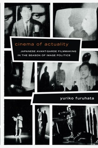 Cinema of Actuality: Japanese Avant-Garde Filmmaking in the Season of Image Politics (Asia-Pacific: Culture, Politics, and Society) (Asian Journal Of Literature Culture And Society)