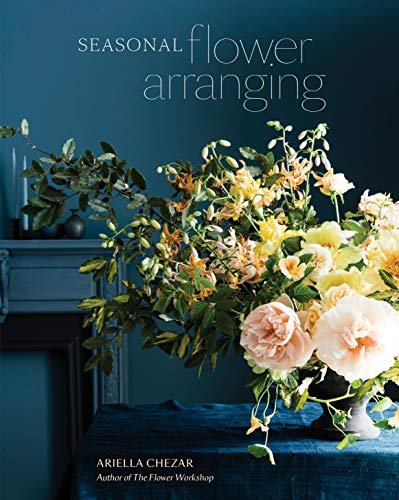 Seasonal Flower Arranging: Fill Your Home with Blooms, Branches, and Foraged Materials All Year - Arranging Art Flower