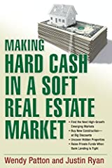 Making Hard Cash in a Soft Real Estate Market: Find the Next High-Growth Emerging Markets, Buy New Construction--at Big Discounts, Uncover Hidden Properties, ... Private Funds When Bank Lending is Tight Kindle Edition