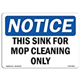 OSHA Notice Sign - This Sink for Mop Cleaning Only | Choose from: Aluminum, Rigid Plastic Or Vinyl Label Decal | Protect Your Business, Construction Site, Warehouse |  Made in The USA