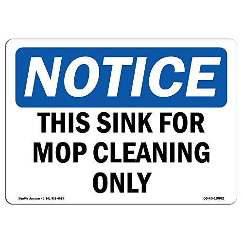 OSHA Notice Sign - This Sink for Mop Cleaning Only | Choose from: Aluminum, Rigid Plastic Or Vinyl Label Decal | Protect Your Business, Construction Site, Warehouse | Made in The USA by SignMission