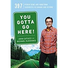 You Gotta Go Here!: 397 Hidden Gems and Hometown Favourites in Canada and Beyond