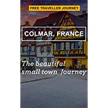 Colmar, France:the beautiful small town  Journey  Free Traveller Journey  : Colmar
