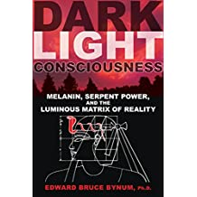 Dark Light Consciousness: Melanin, Serpent Power, and the Luminous Matrix of Reality