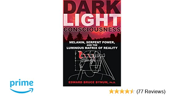 Dark light consciousness melanin serpent power and the luminous dark light consciousness melanin serpent power and the luminous matrix of reality edward bruce bynum phd abpp 9781594774720 amazon books fandeluxe Images