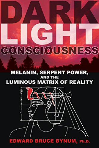 Dark Light Consciousness: Melanin, Serpent Power, and the Luminous Matrix of Reality [Edward Bruce Bynum Ph.D.  ABPP] (Tapa Blanda)