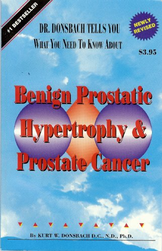 Dr Donsbach Tells You What You Need to Know About Benign Prostatic Hypertrophy & Prostrate Cancer)