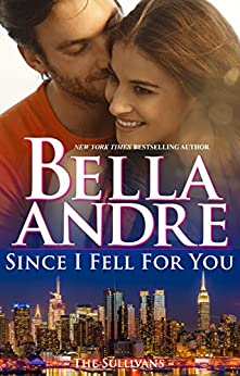 Since I Fell For You (New York Sullivans #2) (The Sullivans Book 16) by [Andre, Bella]