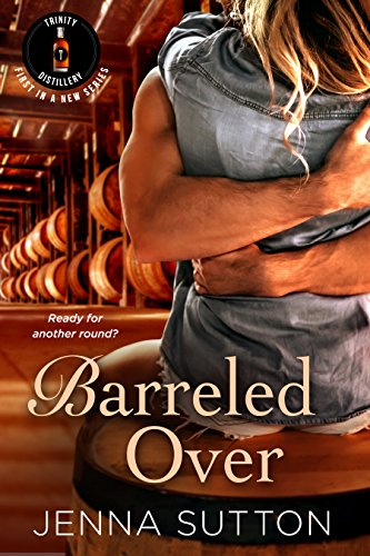 Barreled Over (Trinity Distillery #1) by [Sutton, Jenna]