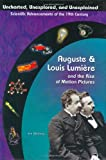 Auguste & Louis Lumiere: Pioneers In Cinema Film (Uncharted, Unexplored, and Unexplained) (Uncharted, Unexplored, and Unexplained: Scientific Advancements of the 19th Century)