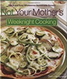 Not Your Mother's Weeknight Cooking, Beth Hensperger, 1558323678