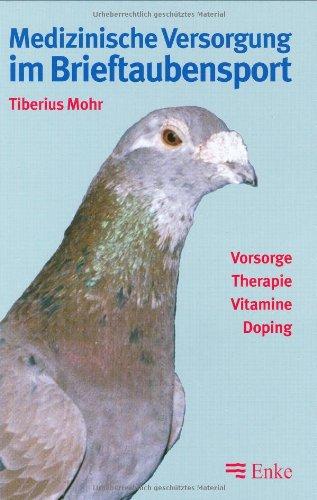 Medizinische Versorgung im Brieftaubensport: Vorsorge - Therapie - Vitamine - Doping