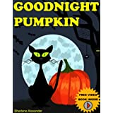 Children's Books: GOODNIGHT PUMPKIN (Very Funny, Rhyming Bedtime Story/Picture Book for Beginner Readers About Halloween and Kindness, Ages 2-8)