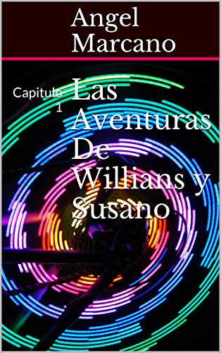 Las Aventuras De Willians y Susano: Capitulo 1 (Spanish Edition)