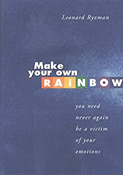 Make Your Own Rainbow: You need never again be a victim of your emotions (English Edition) de [Ryzman, Leonard]