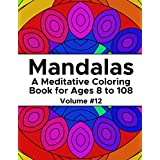 Mandalas: A Meditative Coloring Book for Ages 8 to 108 (Volume 12)