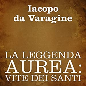 La leggenda aurea [The Golden Legend] Audiobook