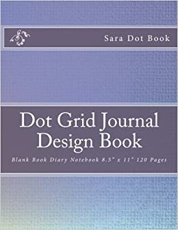 Dot Grid Journal Design Book: Blank Book Diary Notebook 8.5