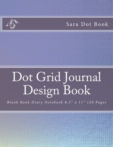 """Dot Grid Journal Design Book: Blank Book Diary Notebook 8.5"""" X 11"""" 120 Pages: Perfect Writing For Bullet Journaling Cookbook Reciepes Note Unlined Unrules (Volume 3)"""