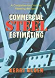 Commercial Steel Estimating: A Comprehensive Guide to Mastering the Basics by Kerri Olsen (2012-05-18)