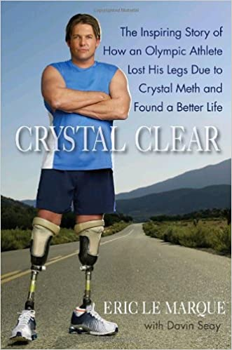 Crystal Clear: The Inspiring Story of How an Olympic Athlete Lost His Legs Due to Crystal Meth and Found a Better Life: Amazon.es: Eric Le Marque, ...