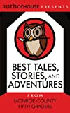 Best Tales, Stories, and Adventures, AuthorHouse Staff, 1434313123