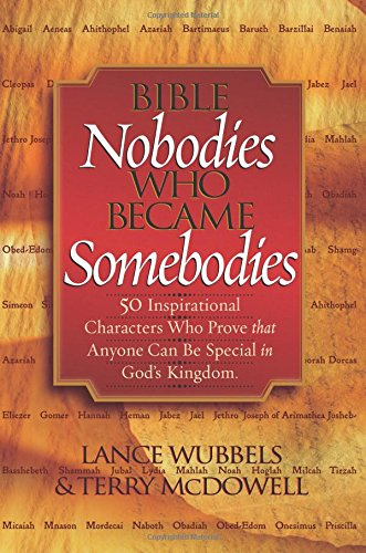 Bible Nobodies Who Became Somebodies: 50 Inspirational Characters Who Prove that Anyone Can Be Special in God's Kingdom (Wubbels, Lance) PDF