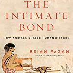 The Intimate Bond: How Animals Shaped Human History | Brian Fagan