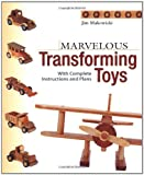 Marvelous Transforming Toys: With Complete Instructions and Plans