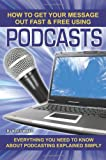 How to Get Your Message Out Fast and Free Using Podcasts, Kevin Walker, 1601381204