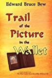 Trail of the Picture in the Wallet, Edward Bruce Bew, 0981495613