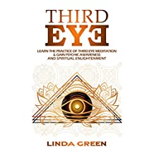 Third Eye: The Simple Guide To Awaken Your Pineal Gland, Psychic Awareness, More Mind Power & Spiritual Enlightenment - Awaken Your Third Eye Chakra With ... Techniques For Higher Consciousness
