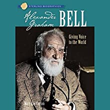 Sterling Biographies: Alexander Graham Bell Audiobook by Mary Kay Carson Narrated by A. C. Fellner